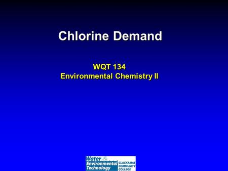 Chlorine Demand WQT 134 Environmental Chemistry II.