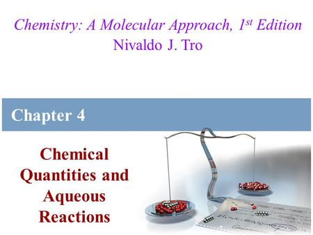 Chemistry: A Molecular Approach, 1 st Edition Nivaldo J. Tro Chemical Quantities and Aqueous Reactions Chapter 4.