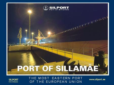 SILPORT Port of Sillamäe www.silport.ee. SILPORT Port of Sillamäe www.silport.ee SILPORT – THE CLOSEST EU PORT TO RUSSIA.