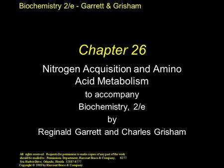 Biochemistry 2/e - Garrett & Grisham Copyright © 1999 by Harcourt Brace & Company Chapter 26 Nitrogen Acquisition and Amino Acid Metabolism to accompany.