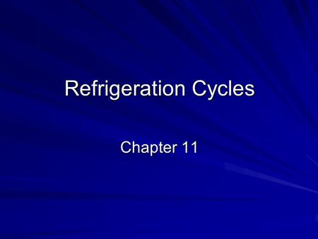 Refrigeration Cycles Chapter 11.