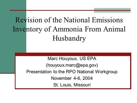 Revision of the National Emissions Inventory of Ammonia From Animal Husbandry Marc Houyoux, US EPA Presentation to the RPO National.
