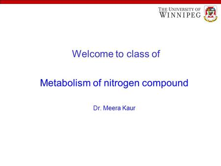 Welcome to class of Metabolism of nitrogen compound Dr. Meera Kaur.