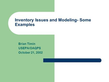 Inventory Issues and Modeling- Some Examples Brian Timin USEPA/OAQPS October 21, 2002.