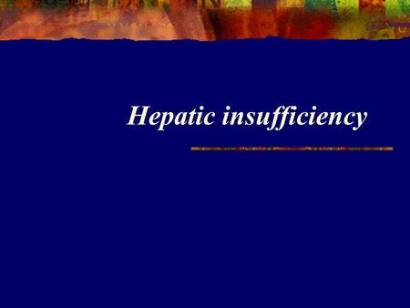 Hepatic insufficiency. Hepatocyte Kupffer Two type of cells in liver.