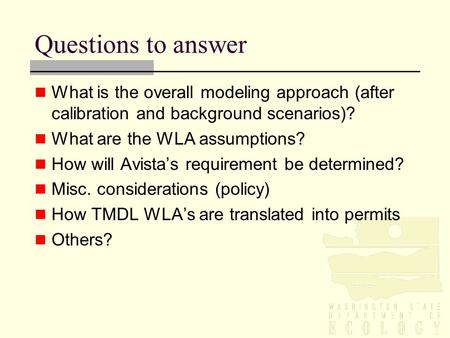 Questions to answer What is the overall modeling approach (after calibration and background scenarios)? What are the WLA assumptions? How will Avista's.