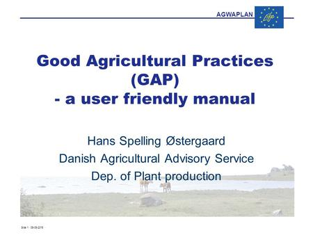AGWAPLAN Side 1 · 05-05-2015 · Good Agricultural Practices (GAP) - a user friendly manual Hans Spelling Østergaard Danish Agricultural Advisory Service.
