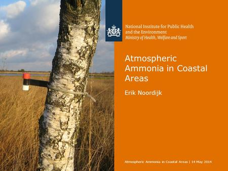 Atmospheric Ammonia in Coastal Areas Erik Noordijk Atmospheric Ammonia in Coastal Areas | 14 May 2014.