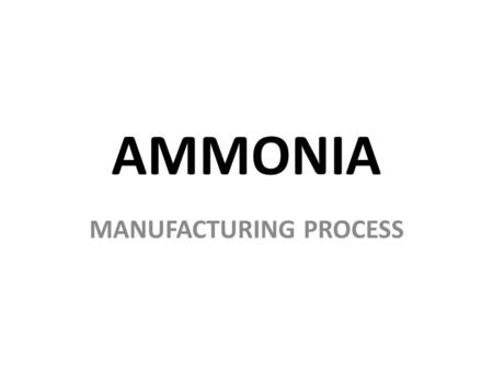 AMMONIA MANUFACTURING PROCESS. History Early in the twentieth century, several chemists tried to make ammonia from atmospheric nitrogen. German chemist.
