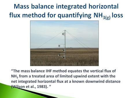 """The mass balance IHF method equates the vertical flux of NH 3 from a treated area of limited upwind extent with the net integrated horizontal flux at."