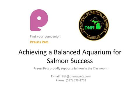 Achieving a Balanced Aquarium for Salmon Success Preuss Pets proudly supports Salmon in the Classroom.   Phone: (517) 339-1762.