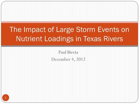 Paul Bireta December 4, 2012 The Impact of Large Storm Events on Nutrient Loadings in Texas Rivers 1.