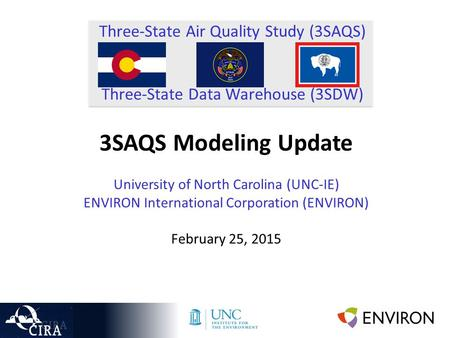 Three-State Air Quality Study (3SAQS) Three-State Data Warehouse (3SDW) 3SAQS Modeling Update University of North Carolina (UNC-IE) ENVIRON International.