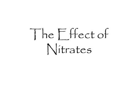The Effect of Nitrates. If your lake or stream tests positive for nitrates, this does not necessarily mean that there is a problem with the water quality.