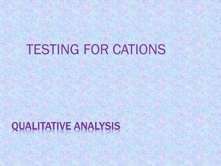 TESTING FOR CATIONS. Calcium (Ca 2+ ) Test with aqueous sodium hydroxide White ppt. insoluble in excess Test with aqueous ammonia No ppt. or very slight.
