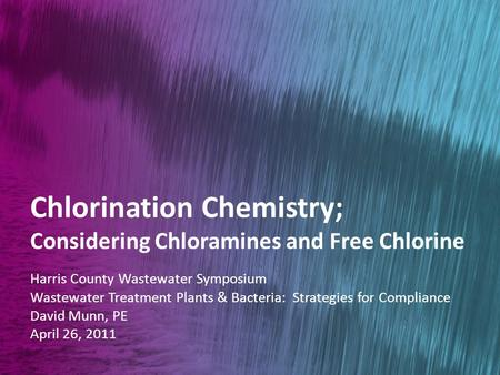 Wastewater Treatment Plants & Bacteria: Strategies for Compliance Chlorination Chemistry; Considering Chloramines and Free Chlorine Harris County Wastewater.