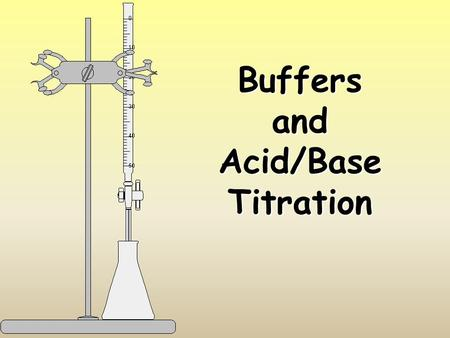 Buffers and Acid/Base Titration