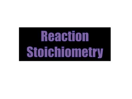 Reaction Stoichiometry.
