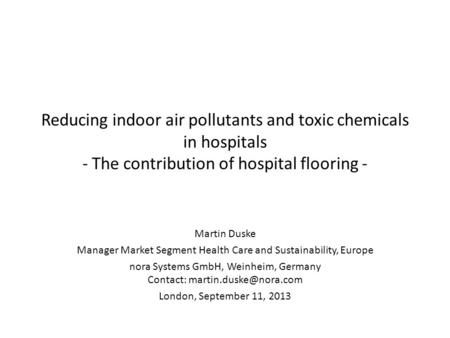 Reducing indoor air pollutants and toxic chemicals in hospitals - The contribution of hospital flooring - Martin Duske Manager Market Segment Health Care.