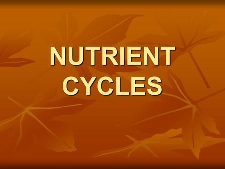 NUTRIENT CYCLES. GEOCHEMICAL CYCLES Movement of a particular form of matter through the living and nonliving parts of an ecosystem Earth is a closed system…must.