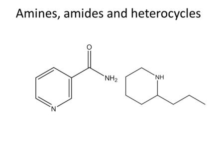 Amines, amides and heterocycles. Histamine Amines Amides Amino acid Peptides.