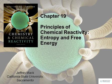Jeffrey Mack California State University, Sacramento Chapter 19 Principles of Chemical Reactivity: Entropy and Free Energy.