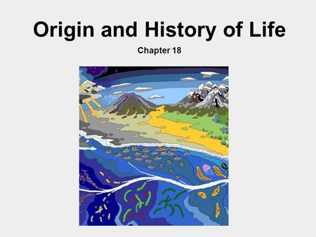 Origin and History of Life Chapter 18. A. The Early Earth 1. The earth is about 4.6 BYA 2. Some chemicals present during early earth: - water vapor -