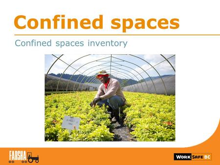 Confined spaces Confined spaces inventory. The Inventory Description of the confined space Location Openings (location, size, shape) Contents of the space.
