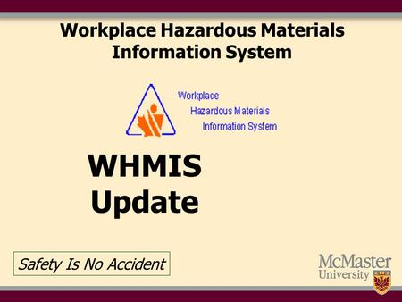 Workplace Hazardous Materials Information System WHMIS Update Safety Is No Accident.