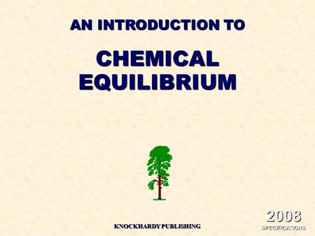 AN INTRODUCTION TO CHEMICALEQUILIBRIUM KNOCKHARDY PUBLISHING 2008 SPECIFICATIONS.