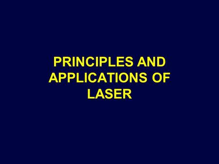 PRINCIPLES AND APPLICATIONS OF LASER. LASERS ARE EVERYWHERE… 5 mW diode laser Few mm diameter Terawatt NOVA laser Lawrence Livermore Labs Futball field.