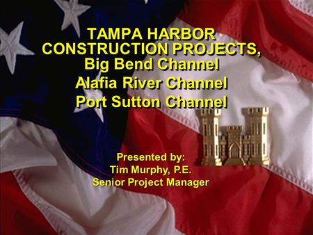 TAMPA HARBOR CONSTRUCTION PROJECTS, Big Bend Channel Alafia River Channel Port Sutton Channel TAMPA HARBOR CONSTRUCTION PROJECTS, Big Bend Channel Alafia.