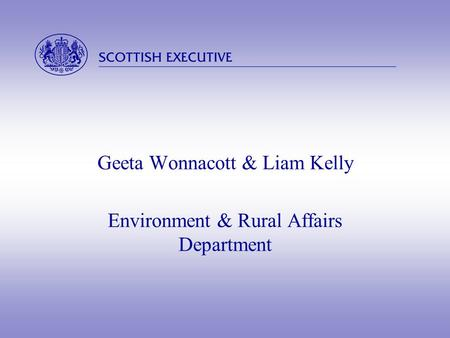  Geeta Wonnacott & Liam Kelly Environment & Rural Affairs Department.