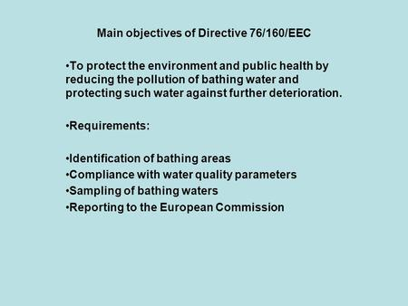 Main objectives of Directive 76/160/EEC To protect the environment and public health by reducing the pollution of bathing water and protecting such water.