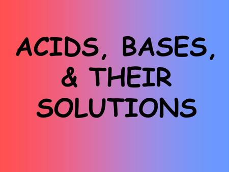 ACIDS, BASES, & THEIR SOLUTIONS The pH Scale Is a substance an acid or a base?