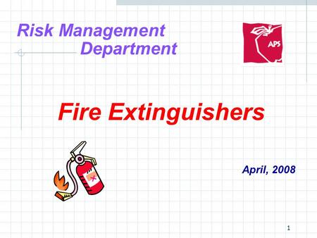 1 Risk Management Department Fire Extinguishers April, 2008.