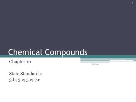 Chemical Compounds Chapter 10 State Standards: 3.b; 3.c; 5.e; 7.c 1 Contreras.