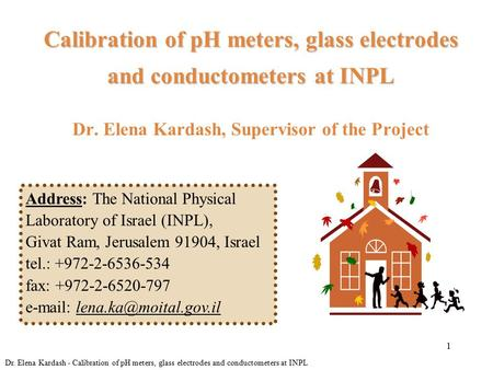 1 Calibration of pH meters, glass electrodes and conductometers at INPL Calibration of pH meters, glass electrodes and conductometers at INPL Dr. Elena.