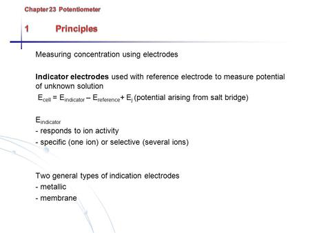 Measuring concentration using electrodes Indicator electrodes used with reference electrode to measure potential of unknown solution E cell = E indicator.