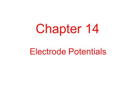 Chapter 14 Electrode Potentials.