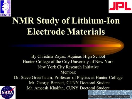 NMR Study of Lithium-Ion Electrode Materials By Christina Zayas, Aquinas High School Hunter College of the City University of New York New York City Research.