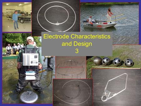 Electrode Characteristics and Design 3. Session Purposes Participants will be able to better evaluate electrodes in regards to potential power allocation.