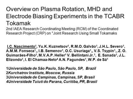 Overview on Plasma Rotation, MHD and Electrode Biasing Experiments in the TCABR Tokamak 2nd IAEA Research Coordinating Meeting (RCM) of the Coordinated.