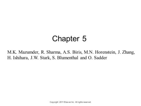 Copyright 2011 Elsevier Inc. All rights reserved. Chapter 5 M.K. Mazumder, R. Sharma, A.S. Biris, M.N. Horenstein, J. Zhang, H. Ishihara, J.W. Stark, S.