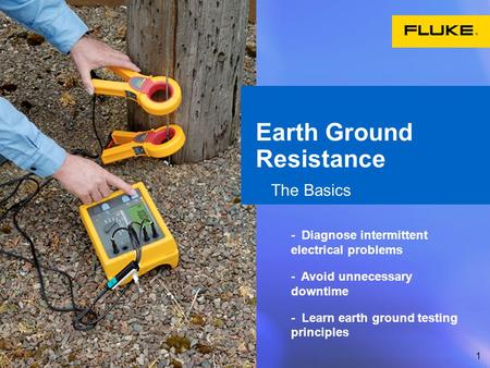 1 Earth Ground Resistance The Basics - Diagnose intermittent electrical problems - Avoid unnecessary downtime - Learn earth ground testing principles.