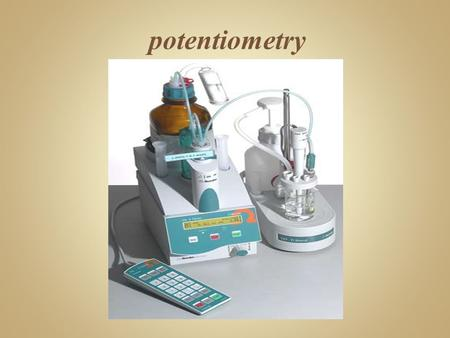 Potentiometry. pH is a Unit of Measurement  pH = Power of Hydrogen (H + )  Defined as the Negative Logarithm of Hydrogen Ion Activity  pH = log (1/H.