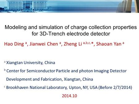 Modeling and simulation of charge collection properties for 3D-Trench electrode detector Hao Ding a, Jianwei Chen a, Zheng Li a,b,c, *, Shaoan Yan a a.
