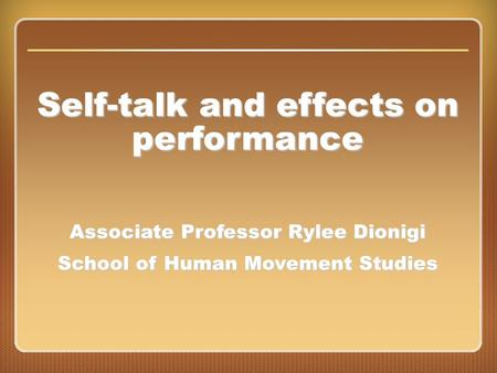Chapter 16: Concentration Self-talk and effects on performance Associate Professor Rylee Dionigi School of Human Movement Studies.