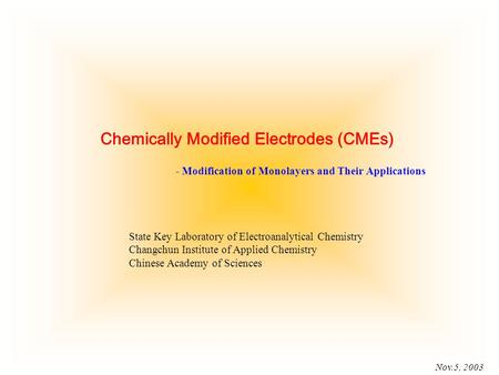 Nov.5, 2003 - Modification of Monolayers and Their Applications State Key Laboratory of Electroanalytical Chemistry Changchun Institute of Applied Chemistry.