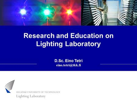 Research and Education on Lighting Laboratory D.Sc. Eino Tetri